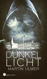 Dunkellicht: der Mystery-Thriller aus dem Ruhrgebiet - Martin Ulmer