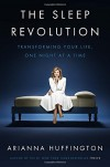The Sleep Revolution: Transforming Your Life, One Night at a Time - Arianna Huffington