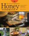 The Backyard Beekeeper's Honey Handbook: A Guide to Creating, Harvesting, and Cooking with Natural Honeys - Kim Flottum