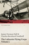 The Lafayette Flying Corps - Volume 1 (WWI Centenary Series) - James Norman Hall