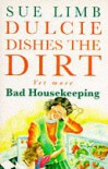 Dulcie Dishes the Dirt Yet More Bad Housekeeping - Sue Limb