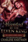 Wanted by the Elven King - Charlene Hartnady