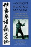 The Xingyi Boxing Manual: Hebei Style's Five Principles and Seven Words - John Groschwitz, Jin Yunting