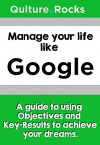 Manage your life like Google: A Guide to Using Objectives and Key-Results to Fulfill your Dreams - Qulture.Rocks