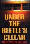Under the Beetle's Cellar - Mary Willis Walker