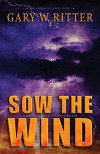 Sow the Wind: A Political End-Times Thriller (The Whirlwind Series Book 1) - Gary W. Ritter