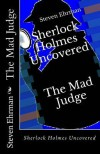 The Mad Judge: Sherlock Holmes Uncovered - Steven Ehrman