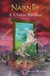 A Última Batalha (As Crónicas de Nárnia, #7) - C.S. Lewis, Pauline Baynes, Ana Falcão Bastos