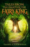Tales from the Palace of the Fairy King - Daniel Z. Lieberman