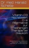 Vitamin D3 hochdosiert D i e Alternative zur bisherigen Therapie bei Glaukom: Neueste Erkenntnisse revolutionieren Krebsprophyaxe und Therapie Allgemeinmedizin Augenheilkunde Kontaktlinsentragen - Dr. med. Harald Schelle