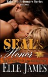 SEAL's Honor (Take No Prisoners) (Volume 1) - Elle James