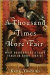 A Thousand Times More Fair: What Shakespeare's Plays Teach Us About Justice - Kenji Yoshino