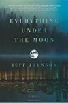 Everything Under the Moon: A Novel - Jeff Johnson