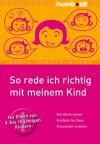 So rede ich richtig mit meinem Kind: Wie Worte wirken. Konflikte fair lösen. Stressfreier erziehen. Für Eltern von 3- bis 10-jährigen Kindern (German Edition) - Doris Heueck-Mauß