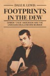 "Footprints in the Dew, Damon ""Chub"" Anderson and the unsolved Mullendore Murder - Dale R. Lewis"