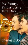 My Funny, Embarrassing 117th Date - Charles Z Doilain
