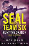 SEAL Team Six: Hunt the Dragon - Don Mann, Ralph Pezzullo