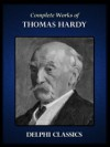 Complete Works of Thomas Hardy - Delphi Classics - Thomas Hardy