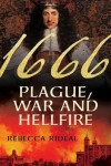 1666: Plague, War, and Hellfire - Rebecca Rideal