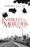 Inspired by Murder - Audrey J. Cole