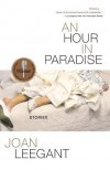 An Hour in Paradise: Stories - Joan Leegant