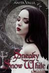 Sneaky Snow White (Dark Fairy Tale Queen Series Book 2) - Anita Valle