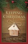 Keeping Christmas: A Novel - Dan Walsh