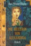 Die Heilerin von Alexandria - Kari Köster-Lösche;Kari Köster- Lösche