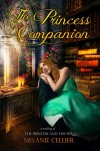 The Princess Companion: A Retelling of The Princess and the Pea (The Four Kingdoms Book 1) - Melanie Cellier
