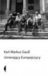 Umierający Europejczycy - Karl-Markus Gauß