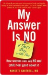 My Answer is No . . . If That's Okay with You: How Women Can Say No and (Still) Feel Good About It - Nanette Gartrell