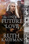 My Once & Future Love (Unsung Knights of the Round Table Book 1) - Ruth Kaufman