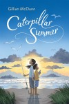 Caterpillar Summer - Gillian McDunn