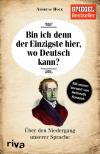 Bin ich denn der Einzigste hier, wo Deutsch kann?: Über den Niedergang unserer Sprache - Andreas Hock
