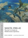 Malta 1940–42: The Axis' air battle for Mediterranean supremacy (Air Campaign) - Ryan K. Noppen, Graham Turner
