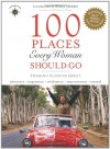 100 Places Every Woman Should Go - Stephanie Elizondo Griest, Holly Morris