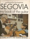 Segovia: My Book of the Guitar - Andres Segovia