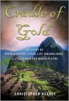 Cradle of Gold: The Story of Hiram Bingham, a Real-Life Indiana Jones, and the Search for Machu Picchu - Christopher Heaney