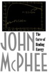The Curve of Binding Energy: A Journey into the Awesome and Alarming World of Theodore B. Taylor - John McPhee