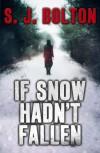 If Snow Hadn't Fallen: A Lacey Flint Short Story - S.J. Bolton