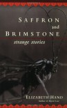 Saffron And Brimstone: Strange Stories - Elizabeth Hand