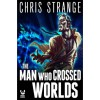 The Man Who Crossed Worlds - Chris Strange