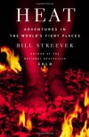 Heat: Adventures in the World's Fiery Places - Bill Streever