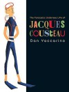 The Fantastic Undersea Life of Jacques Cousteau   [FANTASTIC UNDERSEA LIFE OF JAC] [Hardcover] - Dan'(Author) Yaccarino