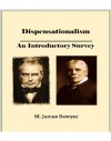 Dispensationalism: An Introductory Survey (Christian Theological Traditions and Movements Book 6) - M. James Sawyer