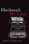 Blackmail, My Love: A Murder Mystery - Katie Gilmartin