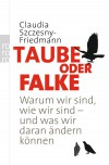 Taube oder Falke: Warum wir sind, wie wir sind - und was wir daran ändern können - Claudia Szczesny-Friedmann