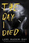 The Day I Died: A Novel - Lori Rader-Day