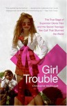 Girl Trouble: The True Saga of Superstar Gloria Trevi and the Secret Teenage Sex Cult That Stunned the World - Christopher McDougall