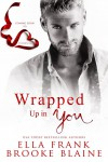 Wrapped Up In You - Ella Frank, Brooke Blaine